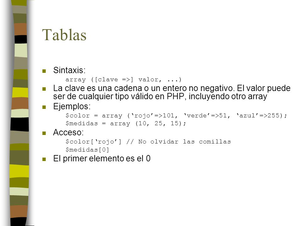 Tablas Sintaxis: array ([clave =>] valor, ...)